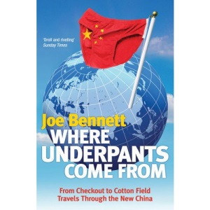 Where Underpants Come from: From Checkout to Cotton Field - Travels Through the New China