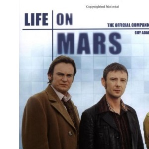 Life on Mars: The Official Companion, Vol. 2