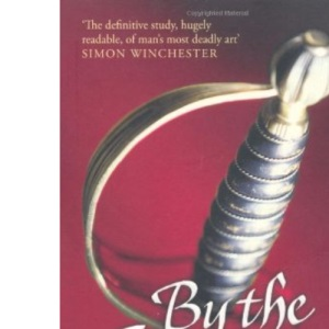 By the Sword: Gladiators, Musketeers, Samurai Warriors, Swashbucklers and Olympians