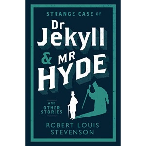 Strange Case of Dr Jekyll and Mr Hyde and Other Stories (Alma Classics Evergreens): Robert Louis Stevenson