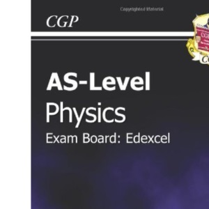 AS-Level Physics Edexcel Complete Revision & Practice for exams until 2015 only