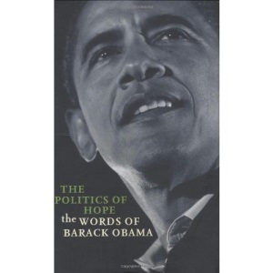 The Politics of Hope: The Words of Barack Obama: The Words of Barack Obama. Including the Full Inaugural Address