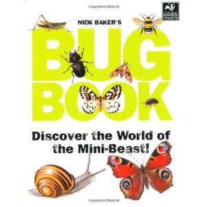 Nick Baker's Bug Book: Discover the World of Mini-beast!