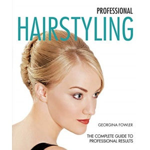 Professional Hairstyling: A Complete Guide to Professional Results (New Holland Professional)
