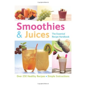 Smoothies & Juices (The Essential Recipe Handbook): Over 300 Step-by-step Instructions (The Essential Recipe Cookbook Series)