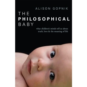 The Philosophical Baby: What Children's Minds Tell Us about Truth, Love & the Meaning of Life