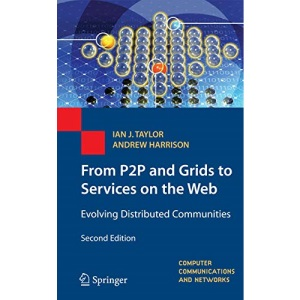 From P2P and Grids to Services on the Web: Evolving Distributed Communities (Computer Communications and Networks)