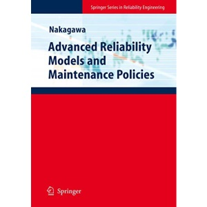 Advanced Reliability Models and Maintenance Policies (Springer Series in Reliability Engineering)