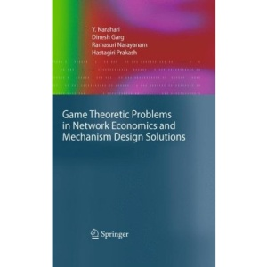 Game Theoretic Problems in Network Economics and Mechanism Design Solutions (Advanced Information and Knowledge Processing)