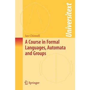 A Course in Formal Languages, Automata and Groups (Universitext)