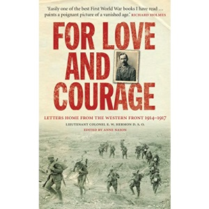 For Love and Courage: The Letters of Lieutenant Colonel E.W. Hermon from the Western Front 1914 - 1917