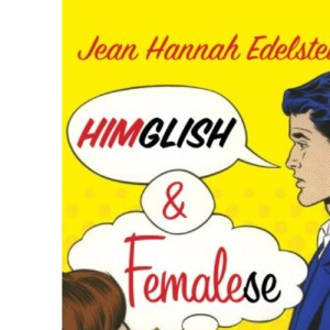 Himglish and Femalese: Why women don't get why men don't get them