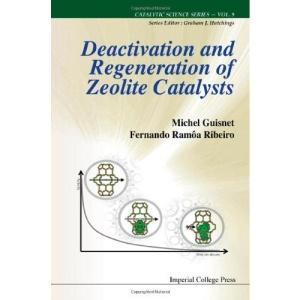 Deactivation And Regeneration Of Zeolite Catalysts (Catalytic Science Series)