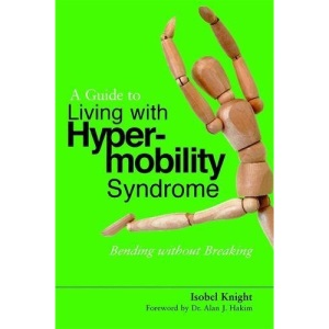 A Guide to Living with Hypermobility Syndrome: Bending without Breaking
