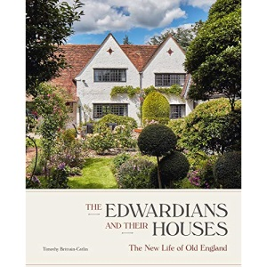The Edwardians and their Houses: The New Life of Old England