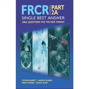 FRCR: PART 2A - Single Best Answer (SBA) Questions for the New Format