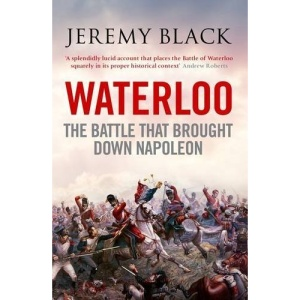 Waterloo: The Battle That Brought Down Napoleon