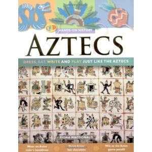 Hands-On History: The Aztecs: Dress, Eat, Write and Play Just Like the Aztecs