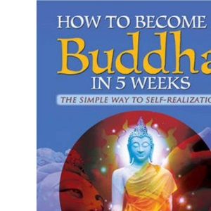 How to Become a Buddha in 5 Weeks: The Simple Way to Self-realisation