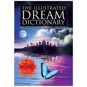 Illustrated Dream Dictionary: What Dreams Reveal About You and Your Life