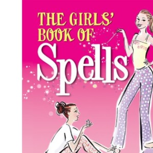 The Girls' Book of Spells: Release Your Inner Magic!