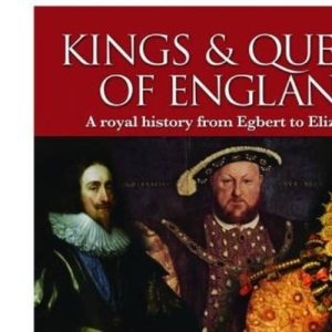 The Kings and Queens of England: A Royal History from Egbert to Elizabeth II
