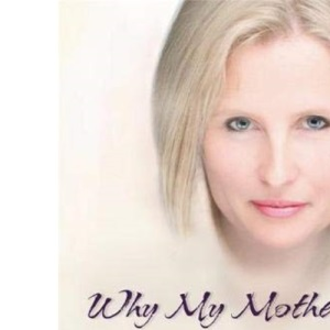 Why My Mother Didn't Want Me To Be Psychic: The Intelligent Guide to the Sixth Sense
