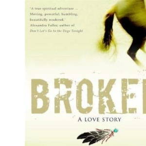 Broken: A Love Story: A Woman's Journey Toward Redemption on the Wind River Indian Reservation