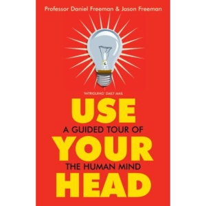 Use Your Head: A Guided Tour of the Human Mind: The Inside Track On How We Think