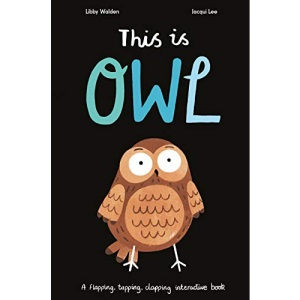 This is Owl: A Flapping, Tapping, Clapping Interactive Book
