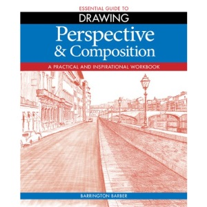 Essential Guide to Drawing: Perspective & Composition - A Practical and Inspirational Workbook