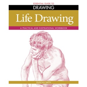 Essential Guide to Drawing: Life Drawing - A Practical and Inspirational Workbook