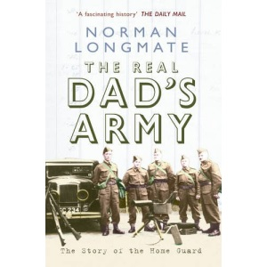The Real Dad's Army the Story of the Home Guard
