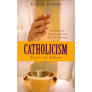 Catholicism: East of Eden: Insights into Catholicism Fro the 21st Century