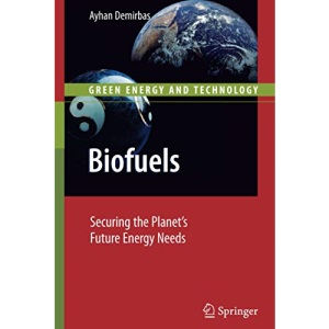 Biofuels: Securing the Planet's Future Energy Needs (Green Energy and Technology)