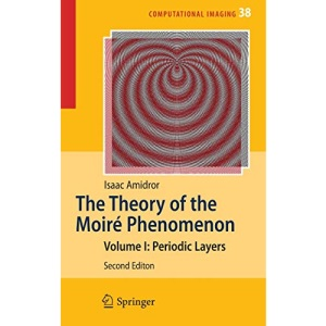 The Theory of the Moiré Phenomenon: Volume I: Periodic Layers: 1 (Computational Imaging and Vision)