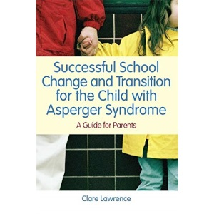 Successful School Change and Transition for the Child with Asperger Syndrome: A Guide for Parents