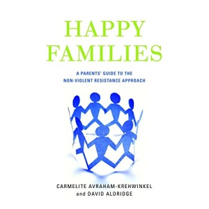 Happy Families: AA Parents' Guide to the Non-Violent Resistance Approach
