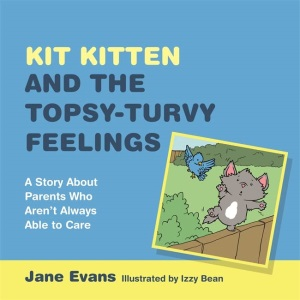 Kit Kitten and the Topsy Turvy Home: Exploring Feelings About Parents Who Aren't Always Able to Care