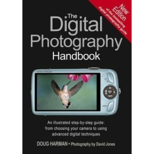 The Digital Photography Handbook: An Illustrated Step-by-step Guide from Choosing Your Camera to Using Advanced Digital Techniques