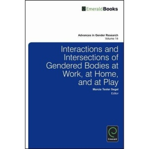 Interactions and Intersections of Gendered Bodies at Work, at Home, and at Play (Advances in Gender Research): 14
