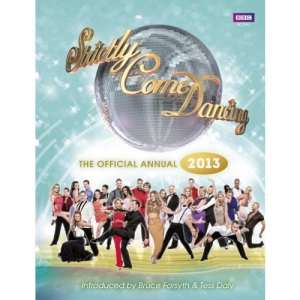 Official Strictly Come Dancing Annual 2013: The Official Companion to the Hit BBC Series