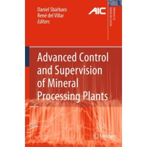 Advanced Control and Supervision of Mineral Processing Plants (Advances in Industrial Control)