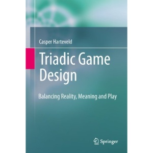 Triadic Game Design: Balancing Reality, Meaning and Play