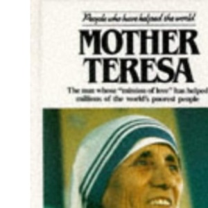 Mother Teresa: The Nun Whose Mission of Love Has Helped Millions of the World's Poorest People (People Who Have Helped the World S.)