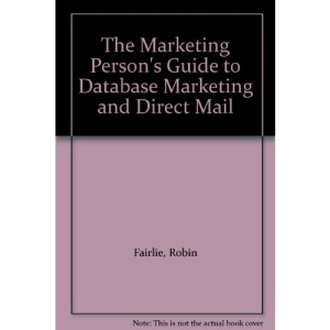 The Marketing Person's Guide to Database Marketing and Direct Mail