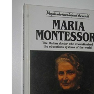 Maria Montessori: The Italian Doctor Who Revolutionized the Education Systems of the World (People Who Have Helped the World)