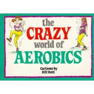 The Crazy World of Aerobics (Crazy World Ser)
