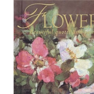 Flowers: A Celebration in Words and Paintings (Quotations)