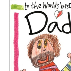 To the World's Best Dad (Words & Pictures by Children S.)